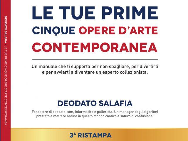Deodato Salafia, Le Tue Prime Cinque Opere D'Arte Contemporanea: Il Bestseller che insegna come diventare collezionisti di opere d'arte contemporanea