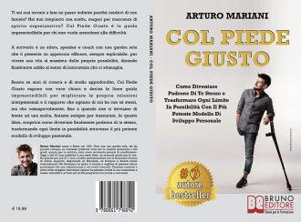 Arturo Mariani, Col Piede Giusto: Il Bestseller che insegna il vero segreto per trasformare ogni limite in possibilità