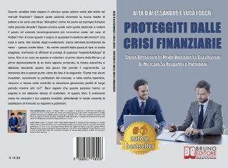 Alex D'Alessandro e Luca Losco, Proteggiti Dalle Crisi Finanziarie: Il Bestseller che insegna come investire in tempi di crisi