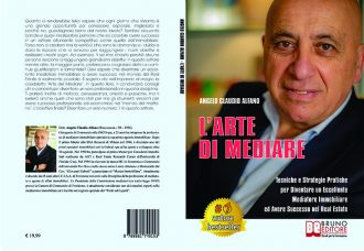 Angelo Claudio Alfano, L'Arte Di Mediare: Il Bestseller che insegna come mediare nel settore immobiliare