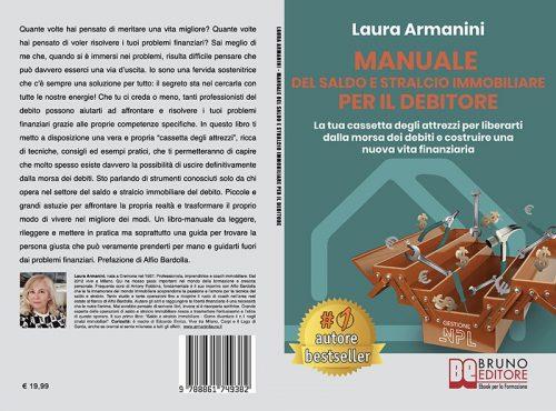 Laura Armanini, Manuale Del Saldo e Stralcio Immobiliare Per Il Debitore: Il Bestseller che mostra come farsi aiutare per liberarsi dalla morsa dei debiti