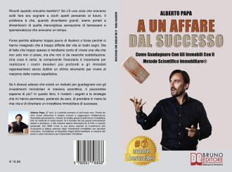 Alberto Papa, A Un Affare Dal Successo: Il Bestseller che insegna il vero segreto per investire con profitto negli immobili