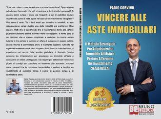 Paolo Corvino, Vincere Alle Aste Immobiliari: Il Bestseller che mostra come acquistare un immobile all'asta senza rischi
