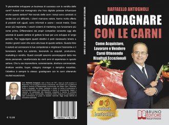 """Libri: """"Guadagnare Con Le Carni"""" di Raffaello Antognoli rivela come sviluppare un business di successo nella vendita delle carni"""