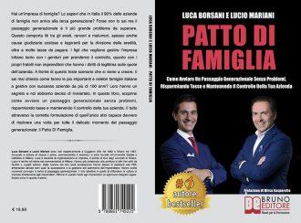Luca Borsani e Lucio Mariani, Patto Di Famiglia: Il Bestseller che insegna come come avviare un passaggio generazionale senza problemi