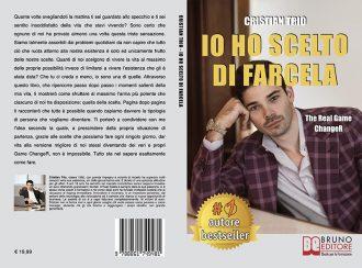 Cristian Trio, Io Ho Scelto Di Farcela: il Bestseller sull'importanza di scegliere di vivere la propria vita al massimo