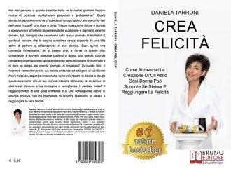 Daniela Tarroni, Crea Felicità: Il Bestseller che mostra come uscire dalle difficoltà attraverso le proprie passioni