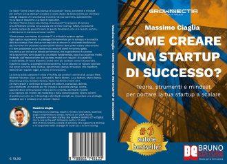 Massimo Ciaglia, Come Creare Una Startup Di Successo: Il Bestseller che insegna come lanciare una startup
